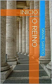 o reino: INICIO (Tarcis Livro 1) (Portuguese Edition) by [sinval santos]