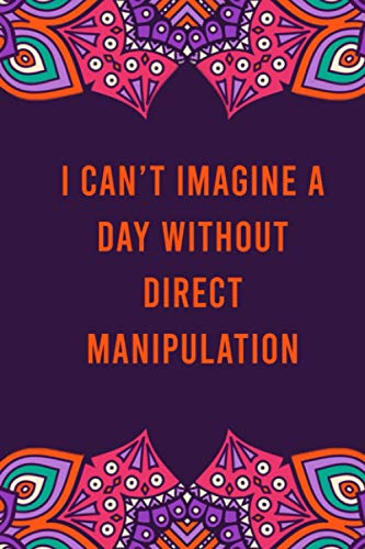 I can't imagine a day without direct manipulation: funny notebook for women men, cute journal for writing, appreciation birthday christmas gift for direct manipulation lovers
