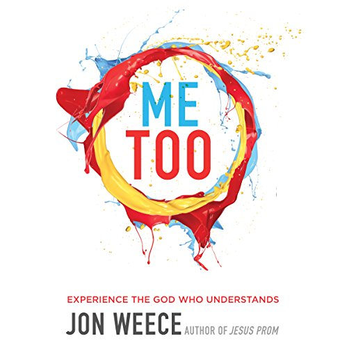 Me Too     Experience the God Who Understands              By:                                                                                                                                 Jon Weece                               Narrated by:                                                                                                                                 E. Timothy Bass                      Length: 4 hrs and 35 mins     7 ratings     Overall 4.4