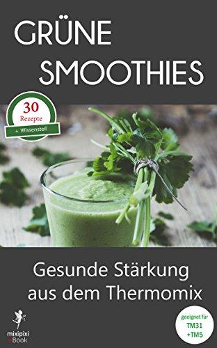 Grüne Smoothies - Gesunde Stärkung aus dem Thermomix: Geeignet für TM31 und TM5 (mixipixi eBook 2) (German Edition)