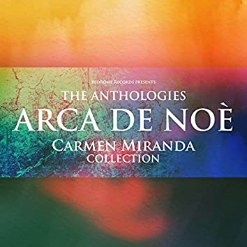 The Anthologies: Arca De Noè (Carmen Miranda Collection)