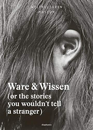 Ware & Wissen: (or the stories you wouldn't tell a stranger) (hors série)