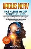 Vagus Nerv - Das kleine 1x1 der Selbstheilung: 25 Vagus Übungen bei Stress, Depressionen, Burnout,...