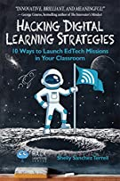 Hacking Digital Learning Strategies: 10 Ways to Launch EdTech Missions in Your Classroom (Hack Learning Series Book 13)