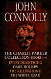 The Charlie Parker Collection 1-4: Every Dead Thing, Dark Hollow, The Killing Kind, The White Road (Charlie Parker Box Set Book 1) (English Edition)