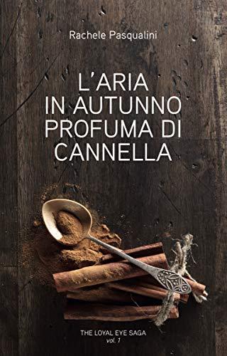 L'aria in autunno profuma di cannella (The Loyal Eye Saga Vol. 1)