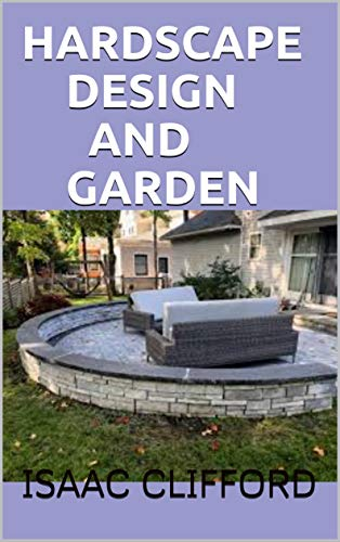 HARDSCAPE DESIGN AND GARDEN: SIMPLIFIED GUIDE TO HARDSCAPE