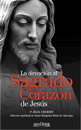 La devoción al Sagrado Corazón de Jesús: P. Jean Croiset. Director espiritual de Sta. Margarita María de Alacoque (Spanish Edition)