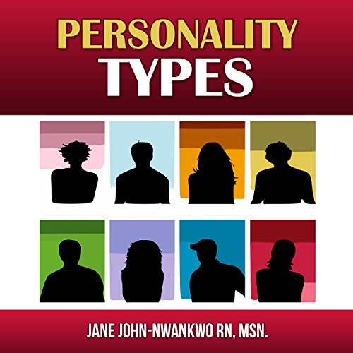Personality Types                   By:                                                                                                                                 Jane John-Nwankwo RN                               Narrated by:                                                                                                                                 Ellery Truesdell                      Length: 2 hrs and 35 mins     5 ratings     Overall 3.0