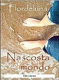 Nascosta nel mondo (Italian Edition)