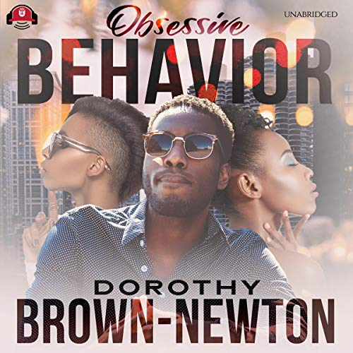 Obsessive Behavior     The Obsessive Behavior Saga, Book 1              By:                                                                                                                                 Dorothy Brown-Newton                               Narrated by:                                                                                                                                 Christine Romulus                      Length: 7 hrs and 14 mins     1 rating     Overall 5.0