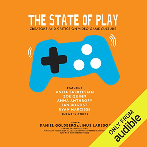 The State of Play     Sixteen Voices of Video Games              By:                                                                                                                                 Linus Larsson,                                                                                        Daniel Goldberg                               Narrated by:                                                                                                                                 Zachary Webber,                                                                                        Alex Hyde-White,                                                                                        Tonya Cornilesse,                   and others                 Length: 7 hrs and 27 mins     6 ratings     Overall 4.5