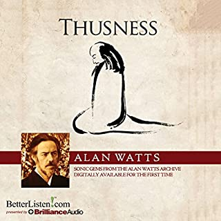 Thusness                   By:                                                                                                                                 Alan Watts                               Narrated by:                                                                                                                                 Alan Watts                      Length: 3 hrs and 9 mins     8 ratings     Overall 4.9