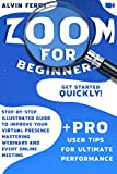 Zoom for Beginners: Get Started Quickly! Step-by-Step Illustrated Guide to Improve Your Virtual Presence...