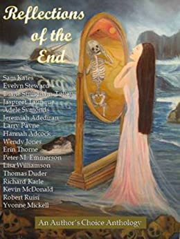 Reflections of the End (Authors Choice Select Anthologies 1) by [Jo Robinson, Fatima El-Kalay, Adele Symonds]