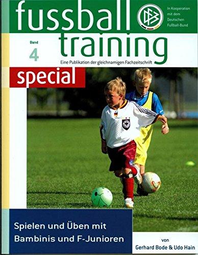 Fussballtraining special 4: Spielen und Üben mit Bambinis und F-Junioren (Fussballtraining special / Eine Publikation der Fachzeitschrift Fussballtraining)