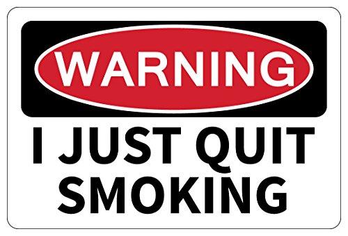 I JUST Quit Smoking Warning Funny Novelty Sign Gag Gift