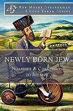 Newly Born Jew: Noahides & Conversion to Judaism