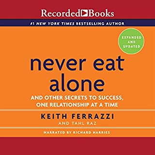 Never Eat Alone, Expanded and Updated     And the Other Secrets to Success, One Relationship at a Time              By:                                                                                                                                 Keith Ferrazzi,                                                                                        Tahl Raz                               Narrated by:                                                                                                                                 Richard Harries                      Length: 13 hrs and 49 mins     1,506 ratings     Overall 4.4