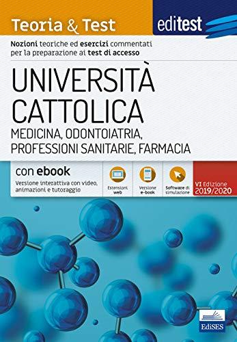 Università Cattolica - Medicina, Odontoiatria, Professioni sanitarie, Farmacia - Teoria & Test: Nozioni teoriche ed esercizi commentati per la preparazione ai test di accesso