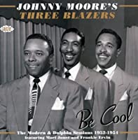 Be Cool: The Modern and Dolphin Sessions 1952-1954 by JOHNNY MOORE's THREE BLAZERS (2007-04-24)