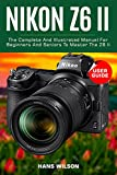 Nikon Z6 II USER GUIDE: The Complete and...
