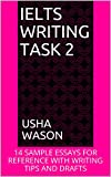 IELTS WRITING TASK 2: 14 SAMPLE ESSAYS FOR REFERENCE WITH WRITING TIPS AND DRAFTS (English Edition)