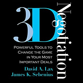 3-D Negotiation     Powerful Tools to Change the Game in Your Most Important Deals              By:                                                                                                                                 David A. Lax,                                                                                        James K. Sebenius                               Narrated by:                                                                                                                                 Barrett Whitener                      Length: 10 hrs and 7 mins     117 ratings     Overall 3.8