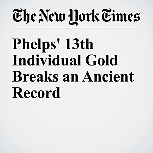Phelps' 13th Individual Gold Breaks an Ancient Record audiobook cover art