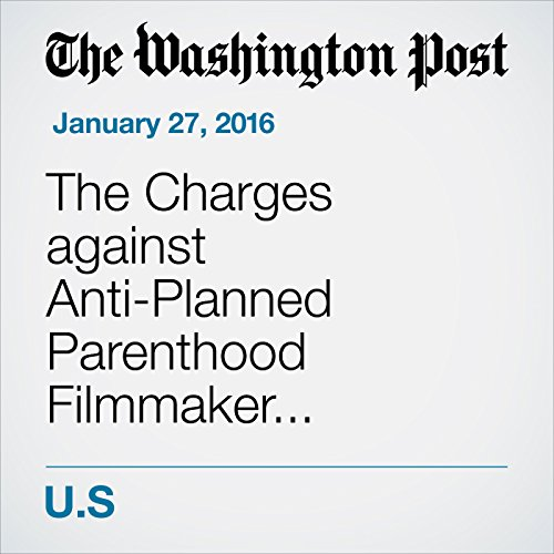 The Charges against Anti-Planned Parenthood Filmmaker, Explained cover art