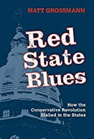 Red State Blues: How the Conservative Revolution Stalled in the States