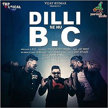 Dilli Se Hu B.C (feat. Yo Yo Bunty Singh)