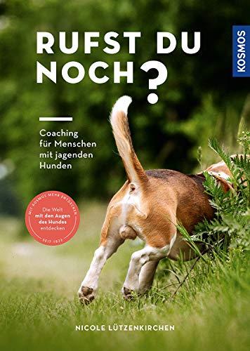 Rufst du noch?: Coaching für Menschen mit jagenden Hunden