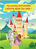 My Lovely Princesses: Activity Book for Children, 20 Coloring Designs, Ages 2-4, 4-8. Easy, Large picture for coloring with Lovely Princesses. Great Gift for Girls.