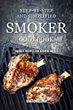 Step-by-Step and Simplified Smoker Cookbook: Smoker Recipes for Magical Meals (English Edition)