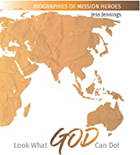 Look What God Can Do!: Biographies of Mission Heroes