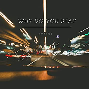 Why Do You Stay