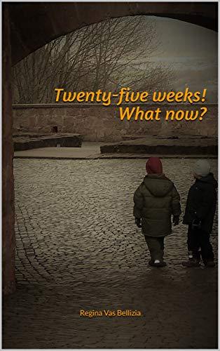 Couverture du livre Twenty-five weeks! What now? (English Edition)