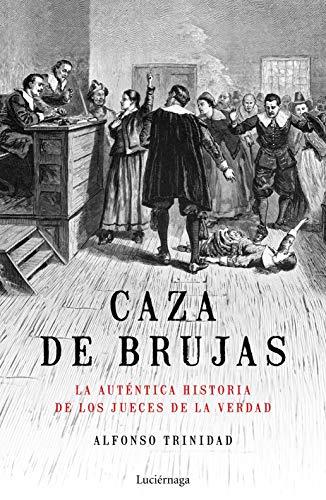 Caza de brujas: La auténtica historia de los jueces de la verdad
