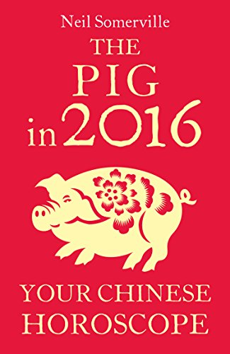 The Pig in 2016: Your Chinese Horoscope (English Edition)