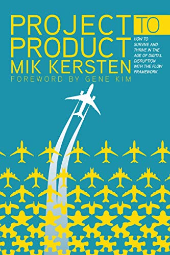 Project to Product: How to Survive and Thrive in the Age of Digital Disruption with the Flow Framework (English Edition) por [Mik Kersten]