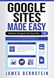 Google Sites Made Easy: Websites Designed the Easy Way (Computers Made Easy Book 22)