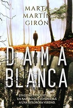 DAMA BLANCA: La novela negra que cuestionará los límites de lo prohibido (Inspector Yago Reyes) de [Marta Martín Girón]