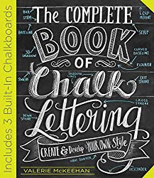 The Complete Book of Chalk Lettering: Develop and Create Your Own Style