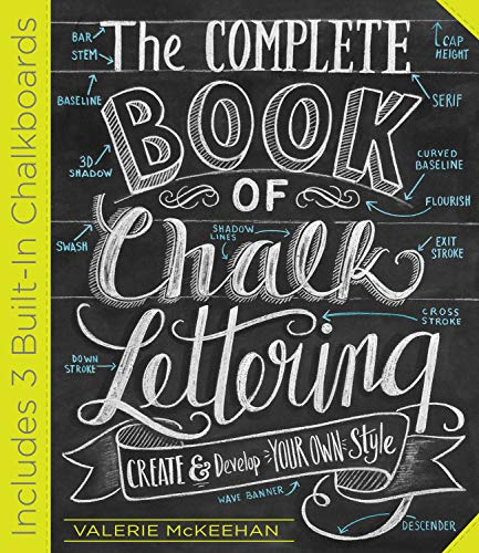 The Complete Book of Chalk Lettering: Create and Develop Your Own Style, Includes Chalk Board in Back of Book: Create and Design Your Own Style
