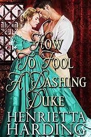 How to Fool a Dashing Duke: A Historical Regency Romance Book