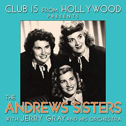 The Andrews Sisters feat. Jerry Gray And His Orchestra