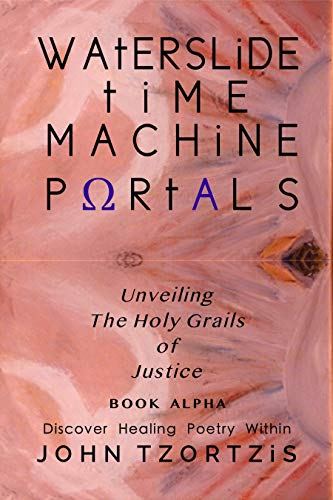 WATERSLIDE TIME MACHINE PORTALS: Unveiling The Holy Grails of Justice (BOOK ALPHA 1) (English Edition)