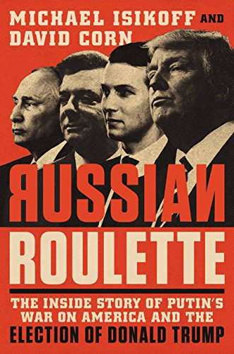 Russian Roulette: The Inside Story of Putin's War on America and the Election of Donald Trump (English Edition)