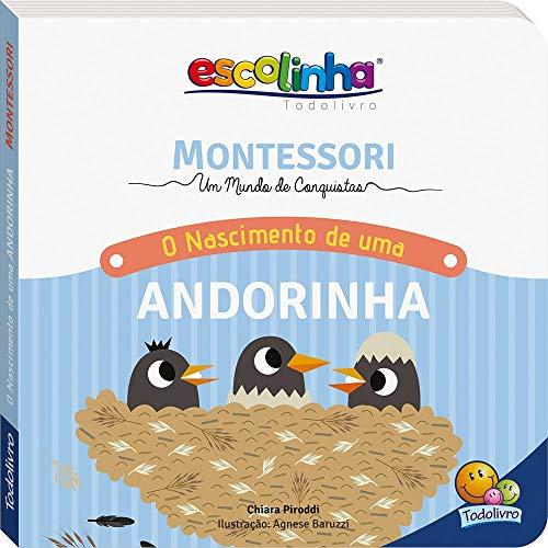 Escolinha Montessori - Meu Primeiro Livro... O Nascimento de uma Andorinha